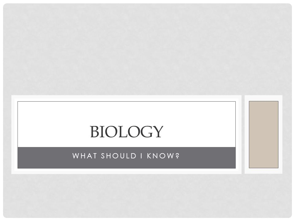 WHAT SHOULD I KNOW? BIOLOGY
