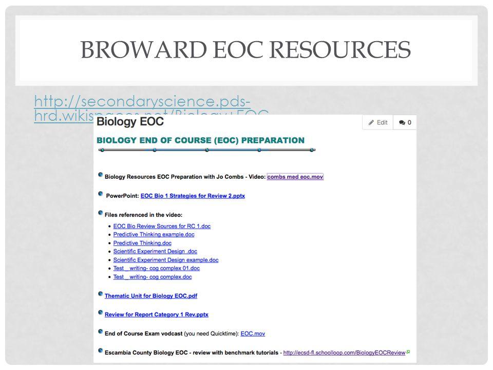 BROWARD EOC RESOURCES http://secondaryscience.pds- hrd.wikispaces.net/Biology+EOC