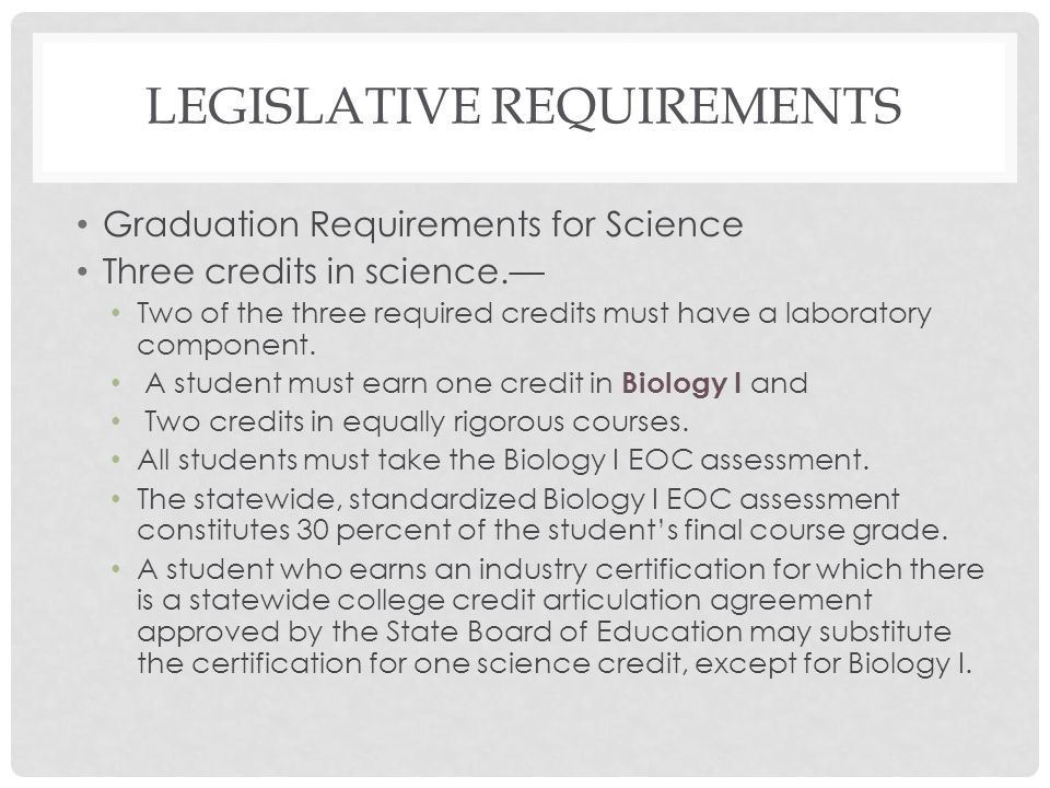 LEGISLATIVE REQUIREMENTS Graduation Requirements for Science Three credits in science.— Two of the three required credits must have a laboratory compo