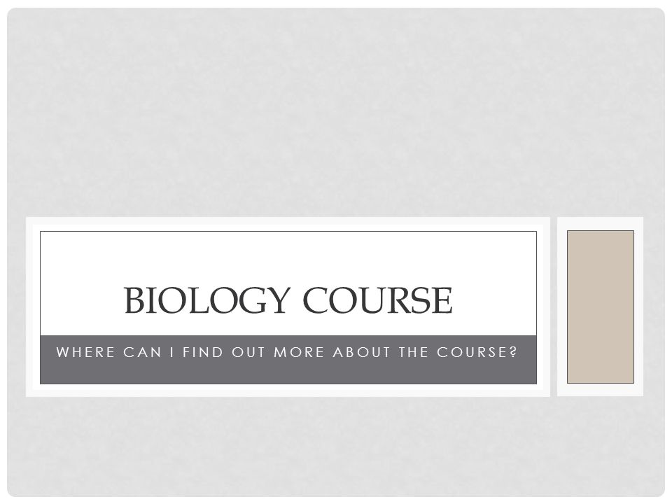 WHERE CAN I FIND OUT MORE ABOUT THE COURSE? BIOLOGY COURSE
