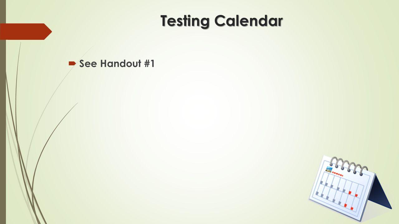 Testing Calendar  See Handout #1