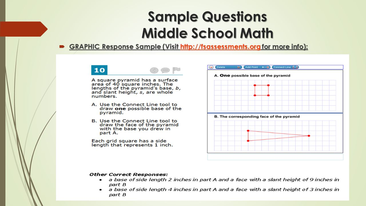Sample Questions Middle School Math  GRAPHIC Response Sample (Visit http://fsassessments.org for more info): http://fsassessments.org