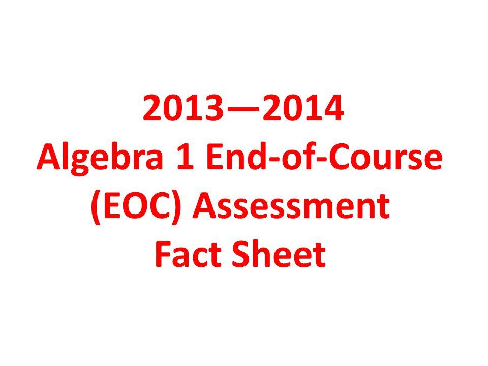 Test Administration Information The Algebra 1 EOC Assessment is delivered via a computer-based test (CBT) platform.