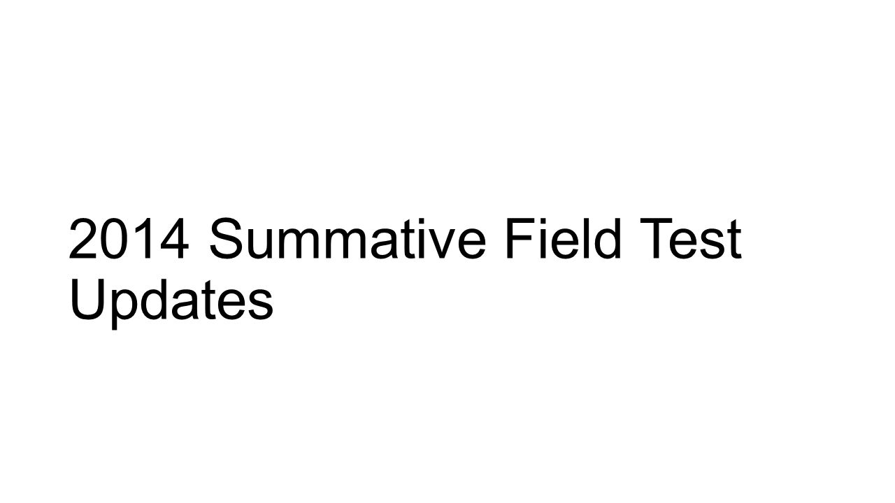 2014 Summative Field Test Updates A Test of the Test