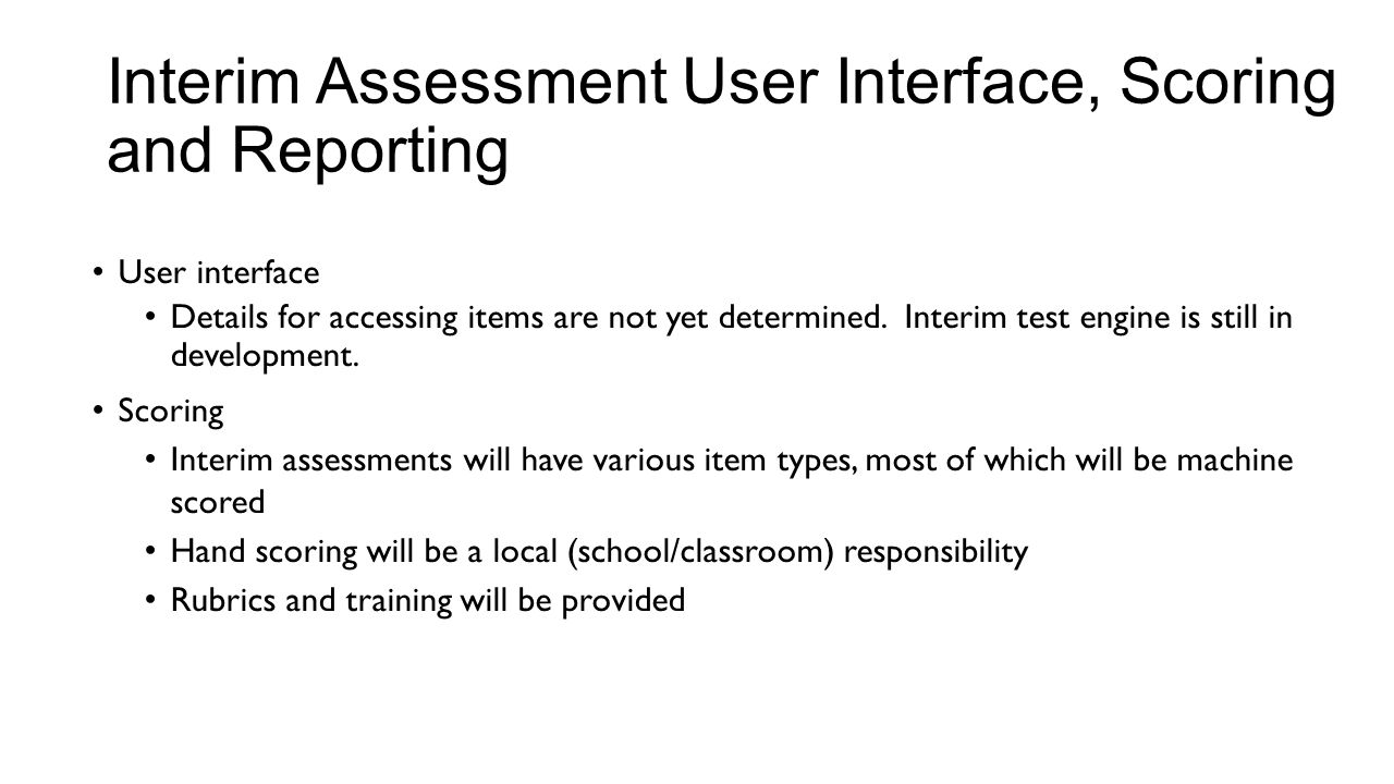 Interim Assessment User Interface, Scoring and Reporting User interface Details for accessing items are not yet determined.