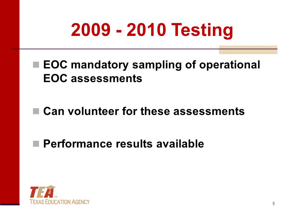 EOC mandatory sampling of operational EOC assessments Can volunteer for these assessments Performance results available 5 2009 - 2010 Testing