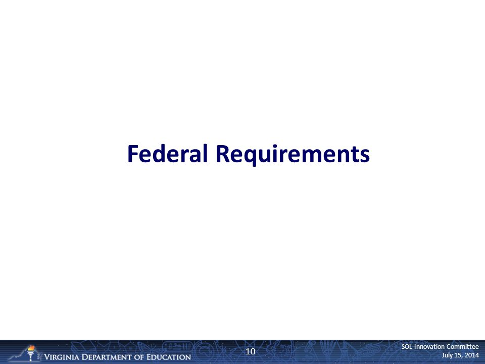 SOL Innovation Committee July 15, 2014 Federal Requirements 10