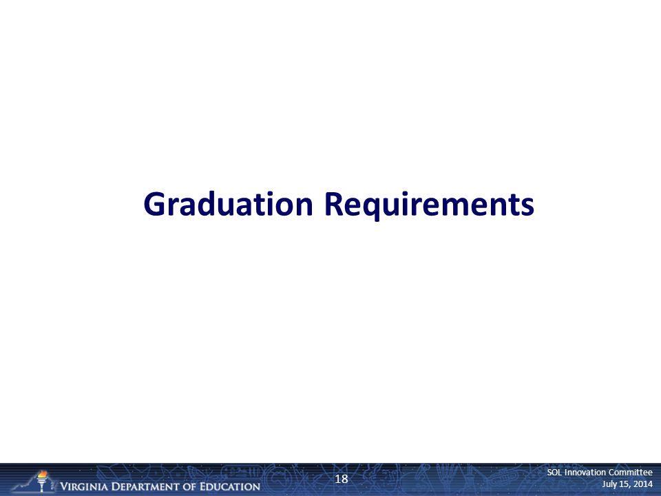 SOL Innovation Committee July 15, 2014 Graduation Requirements 18