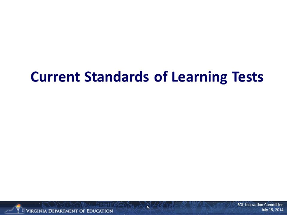 SOL Innovation Committee July 15, 2014 Current Standards of Learning Tests 5