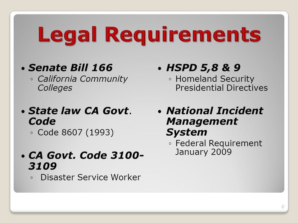 Senate Bill 166 ◦California Community Colleges State law CA Govt. Code ◦Code 8607 (1993) CA Govt. Code 3100- 3109 ◦ Disaster Service Worker 2 HSPD 5,8