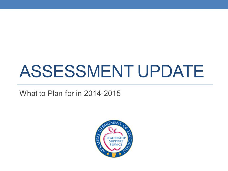 ASSESSMENT UPDATE What to Plan for in