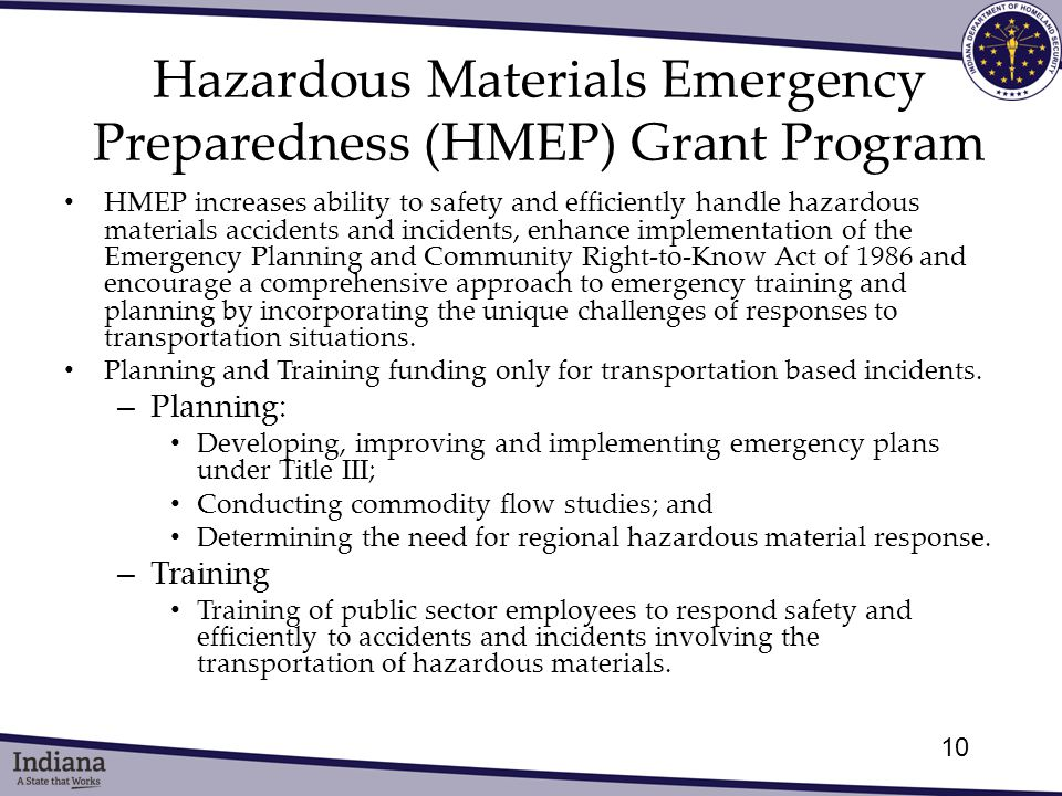 HMEP increases ability to safety and efficiently handle hazardous materials accidents and incidents, enhance implementation of the Emergency Planning and Community Right-to-Know Act of 1986 and encourage a comprehensive approach to emergency training and planning by incorporating the unique challenges of responses to transportation situations.