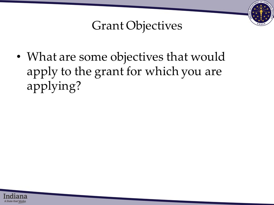 Grant Objectives What are some objectives that would apply to the grant for which you are applying
