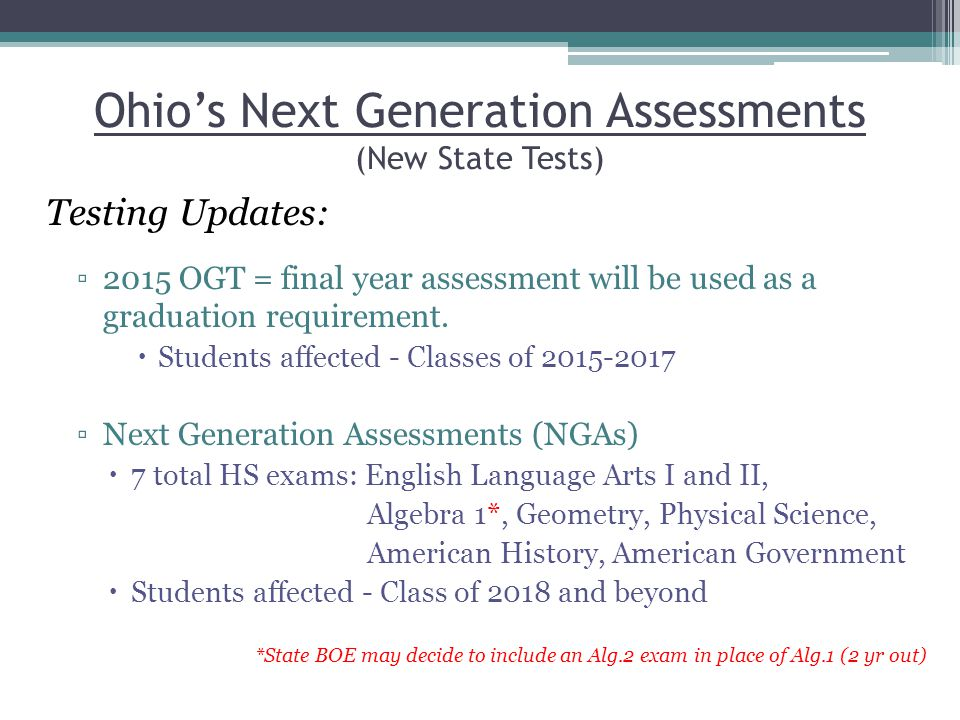 Ohio's Next Generation Assessments Graduation Points: Students must earn an overall total of 18 graduation points on the NGAs, to be eligible for a HS diploma.