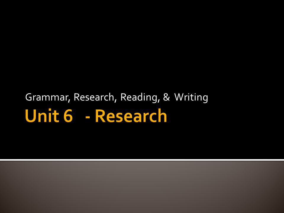 Grammar, Research, Reading, & Writing