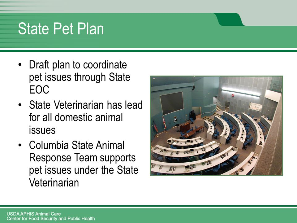State Pet Plan Draft plan to coordinate pet issues through State EOC State Veterinarian has lead for all domestic animal issues Columbia State Animal Response Team supports pet issues under the State Veterinarian