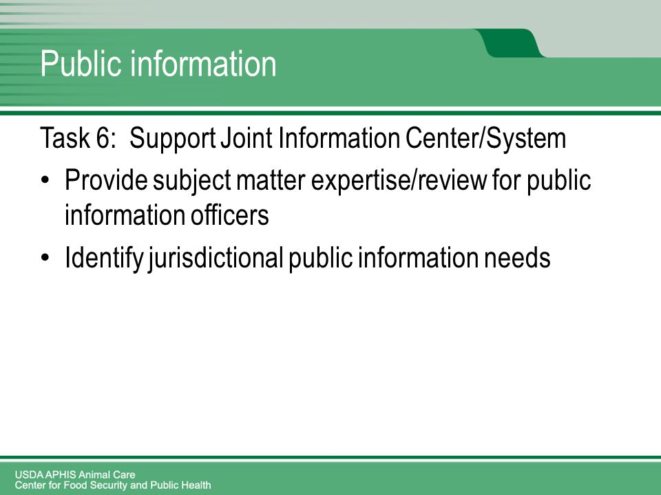Public information Task 6: Support Joint Information Center/System Provide subject matter expertise/review for public information officers Identify jurisdictional public information needs