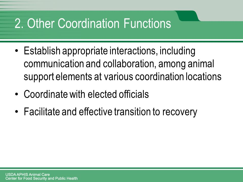 2. Other Coordination Functions Establish appropriate interactions, including communication and collaboration, among animal support elements at variou