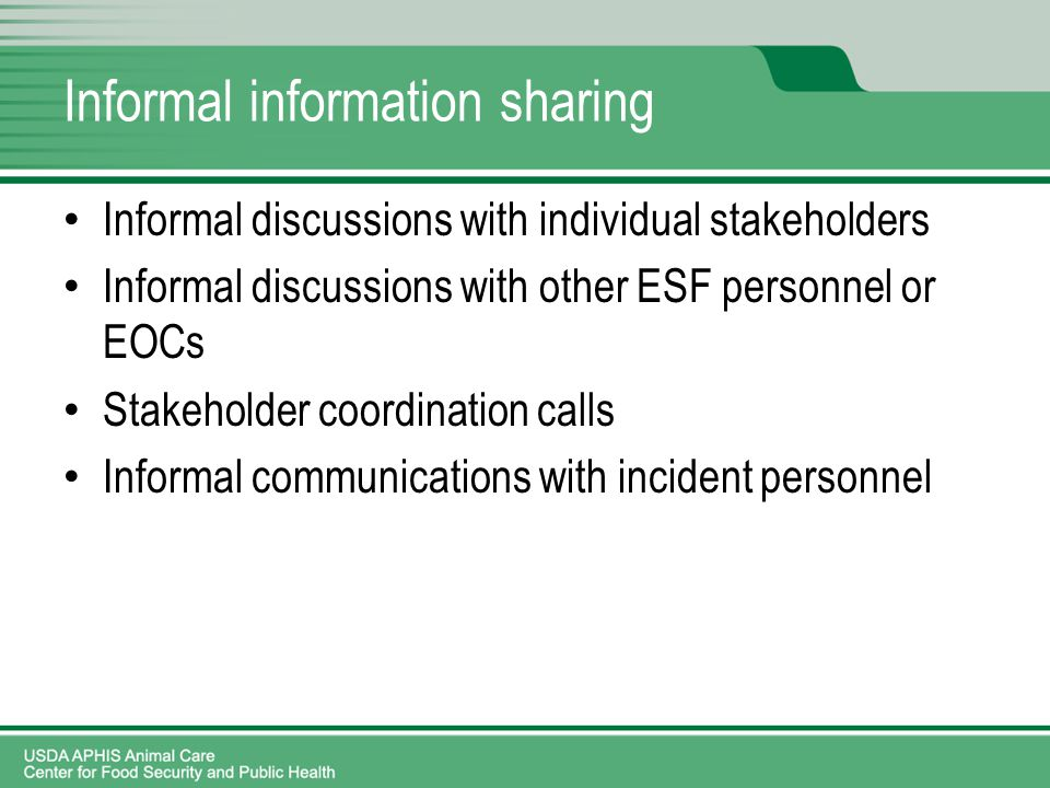 Informal information sharing Informal discussions with individual stakeholders Informal discussions with other ESF personnel or EOCs Stakeholder coordination calls Informal communications with incident personnel