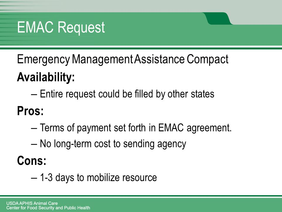 EMAC Request Emergency Management Assistance Compact Availability: – Entire request could be filled by other states Pros: – Terms of payment set forth in EMAC agreement.