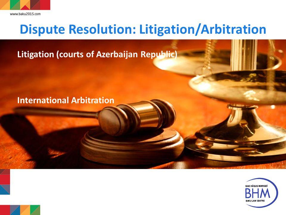 20 Dispute Resolution: Litigation/Arbitration Litigation (courts of Azerbaijan Republic) International Arbitration