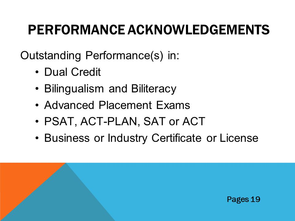PERFORMANCE ACKNOWLEDGEMENTS Outstanding Performance(s) in: Dual Credit Bilingualism and Biliteracy Advanced Placement Exams PSAT, ACT-PLAN, SAT or AC
