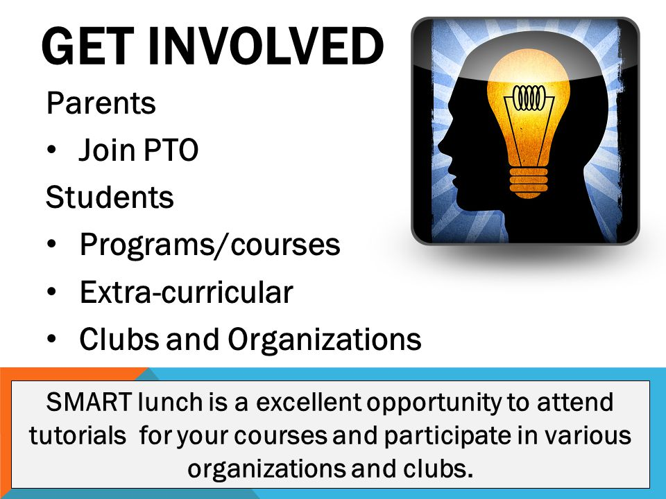 GET INVOLVED Parents Join PTO Students Programs/courses Extra-curricular Clubs and Organizations SMART lunch is a excellent opportunity to attend tuto