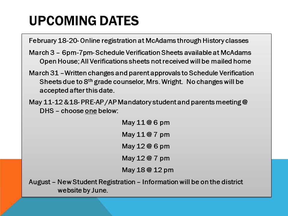 UPCOMING DATES February 18-20- Online registration at McAdams through History classes March 3 – 6pm-7pm- Schedule Verification Sheets available at McA