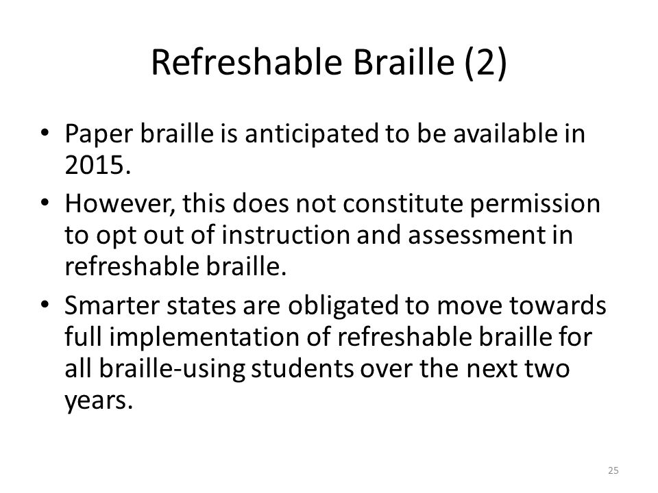 Refreshable Braille (2) Paper braille is anticipated to be available in 2015.
