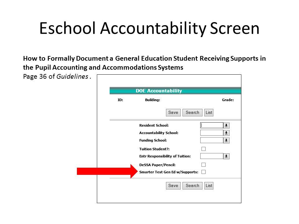 Eschool Accountability Screen How to Formally Document a General Education Student Receiving Supports in the Pupil Accounting and Accommodations Systems Page 36 of Guidelines.