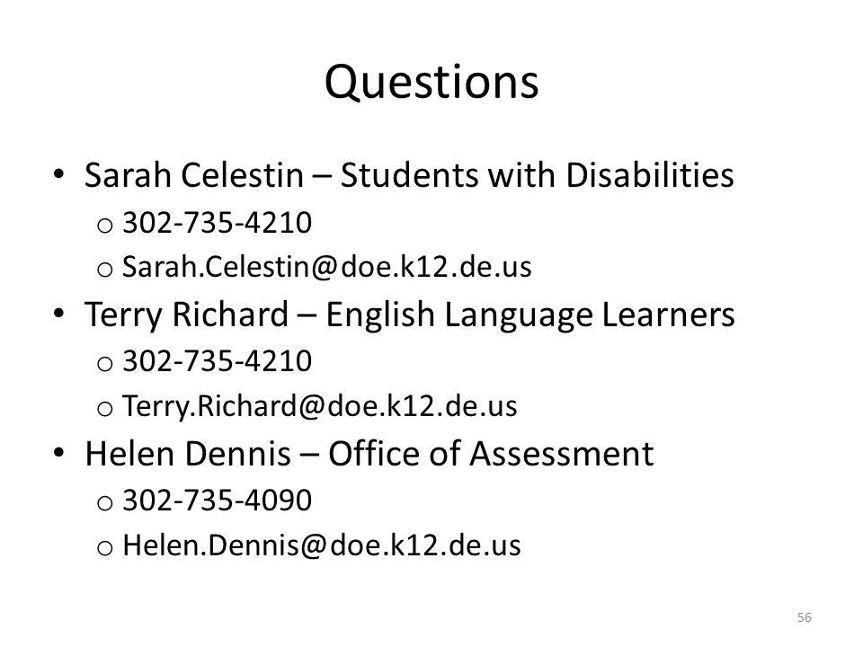 Questions Sarah Celestin – Students with Disabilities o 302-735-4210 o Sarah.Celestin@doe.k12.de.us Terry Richard – English Language Learners o 302-73