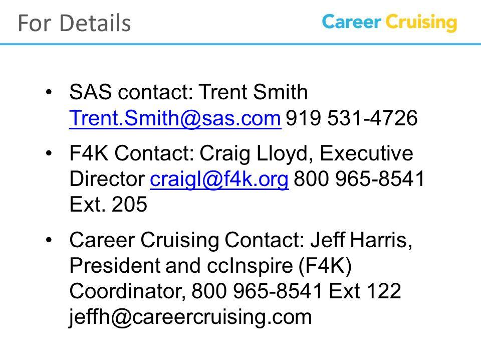 SAS contact: Trent Smith Trent.Smith@sas.com 919 531-4726 Trent.Smith@sas.com F4K Contact: Craig Lloyd, Executive Director craigl@f4k.org 800 965-8541 Ext.
