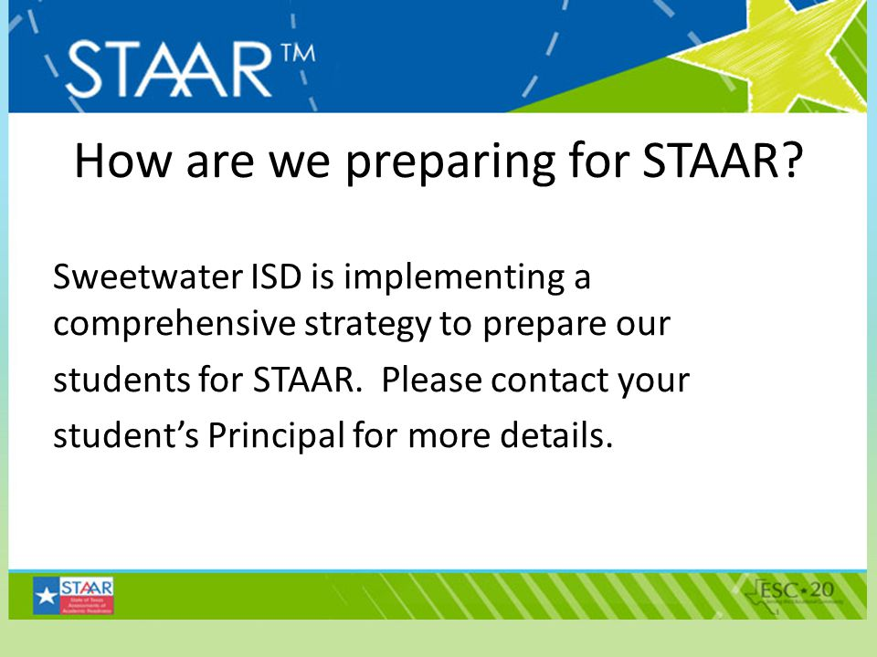 How are we preparing for STAAR? Sweetwater ISD is implementing a comprehensive strategy to prepare our students for STAAR. Please contact your student