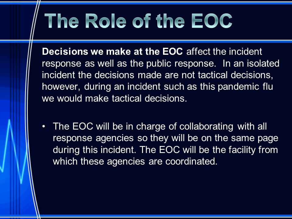 Decisions we make at the EOC affect the incident response as well as the public response.