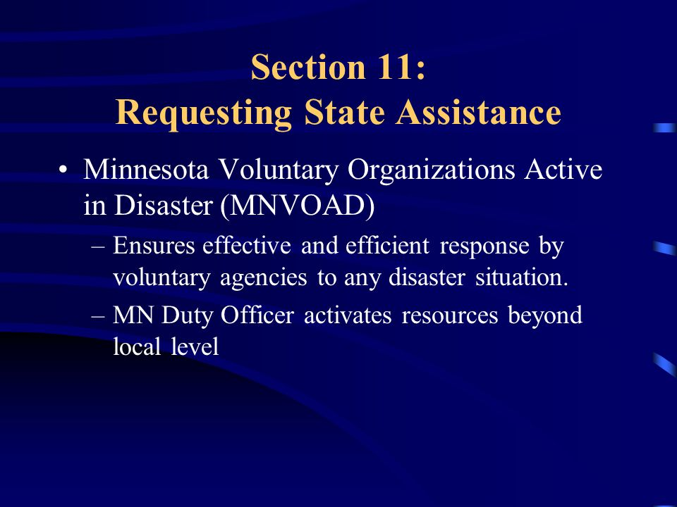 Section 11: Requesting State Assistance Minnesota Voluntary Organizations Active in Disaster (MNVOAD) –Ensures effective and efficient response by voluntary agencies to any disaster situation.