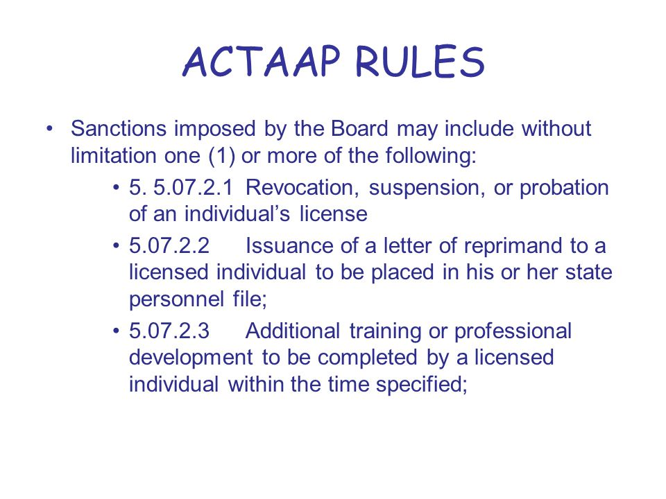 ACTAAP RULES Sanctions imposed by the Board may include without limitation one (1) or more of the following: 5.