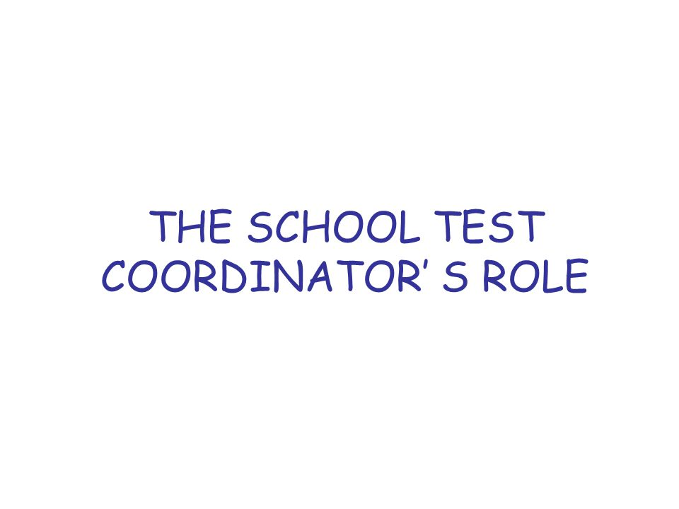 THE SCHOOL TEST COORDINATOR' S ROLE