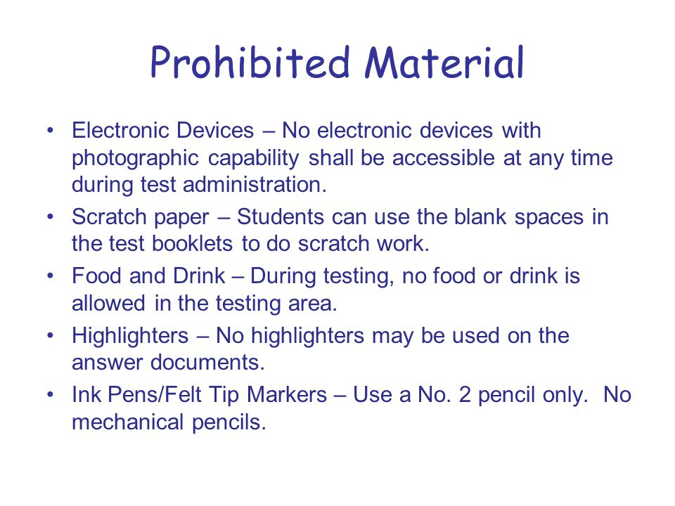 Prohibited Material Electronic Devices – No electronic devices with photographic capability shall be accessible at any time during test administration.