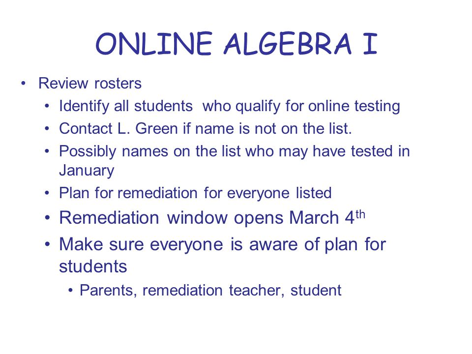 Review rosters Identify all students who qualify for online testing Contact L.