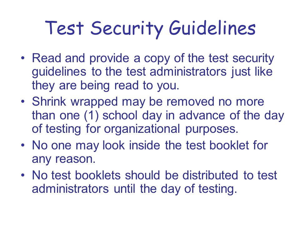 Test Security Guidelines Read and provide a copy of the test security guidelines to the test administrators just like they are being read to you.
