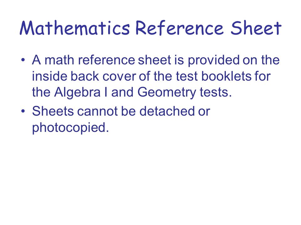 Mathematics Reference Sheet A math reference sheet is provided on the inside back cover of the test booklets for the Algebra I and Geometry tests.