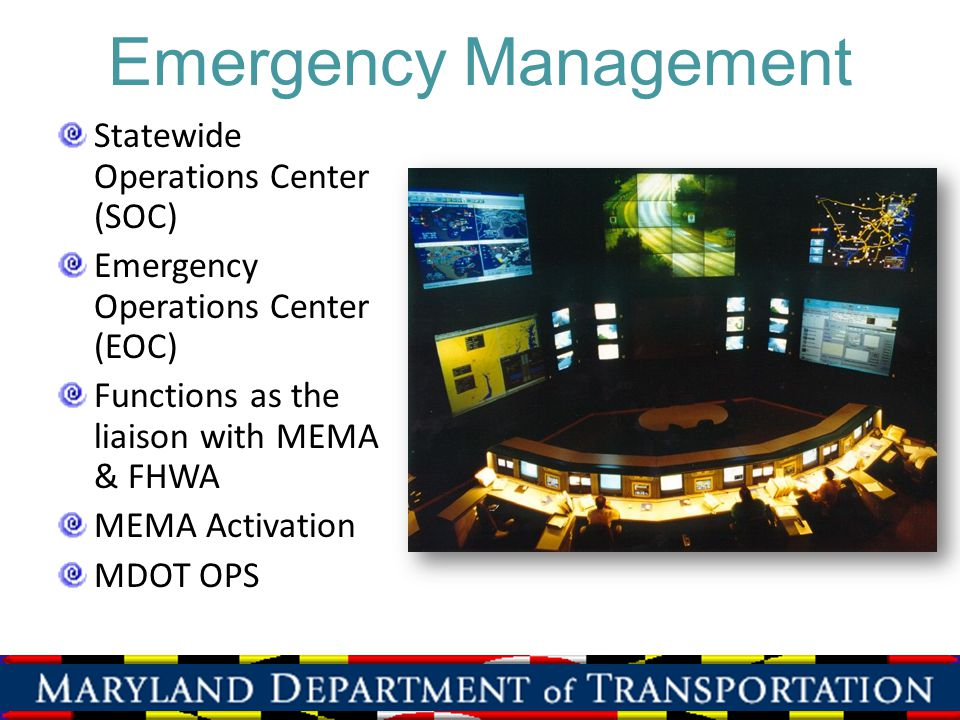 Emergency Management Statewide Operations Center (SOC) Emergency Operations Center (EOC) Functions as the liaison with MEMA & FHWA MEMA Activation MDO