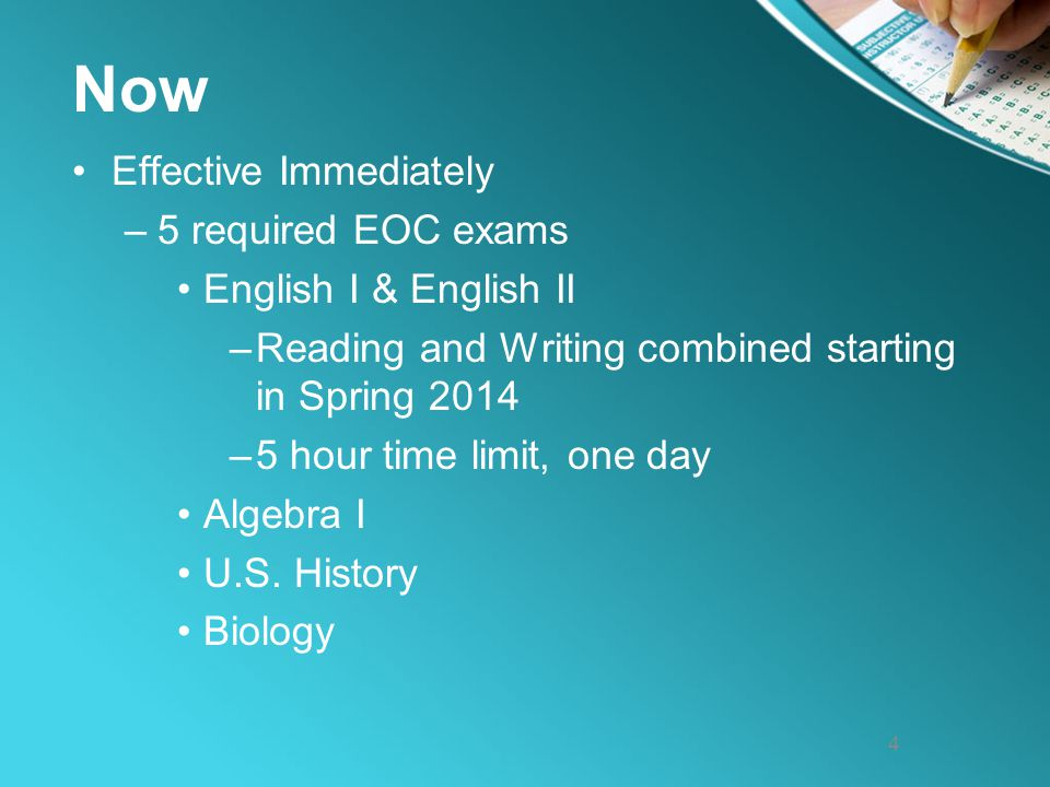 Now Effective Immediately –5 required EOC exams English I & English II –Reading and Writing combined starting in Spring 2014 –5 hour time limit, one d