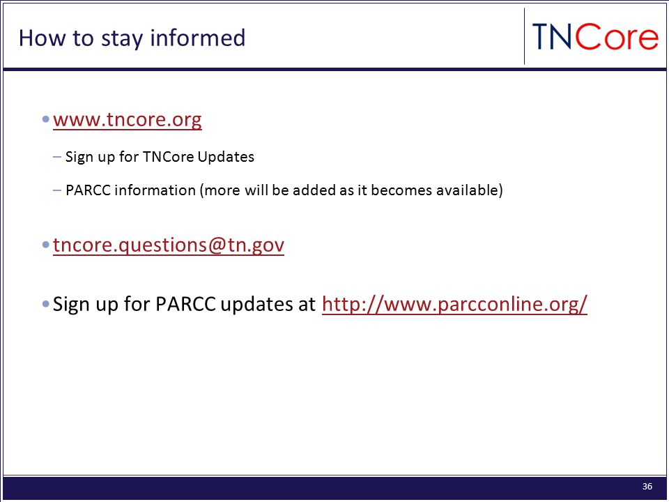 36 How to stay informed www.tncore.org –Sign up for TNCore Updates –PARCC information (more will be added as it becomes available) tncore.questions@tn