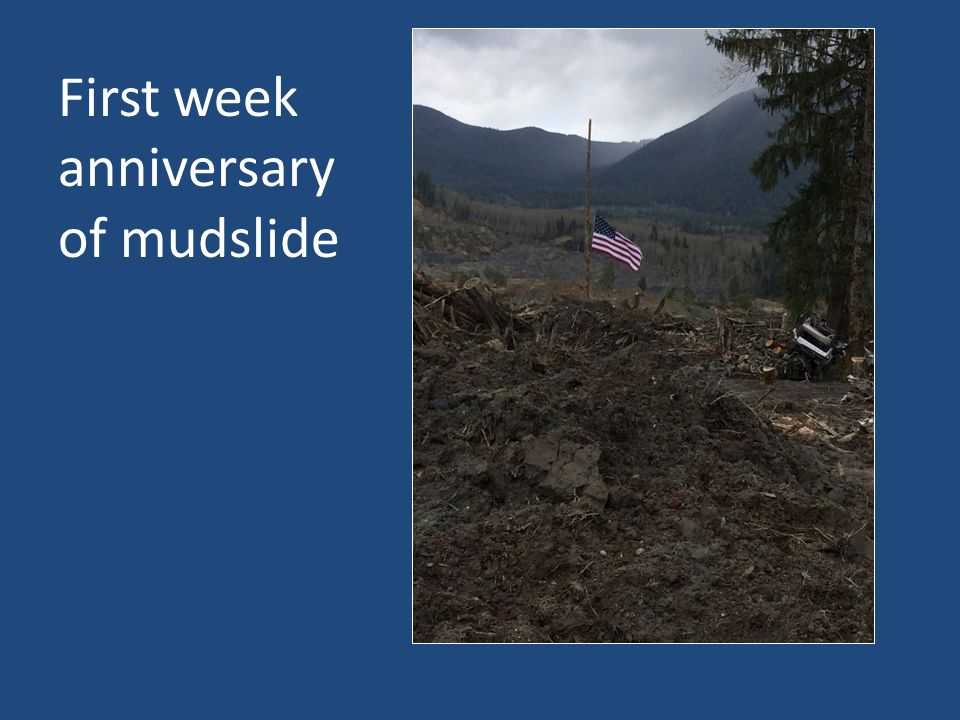 First week anniversary of mudslide