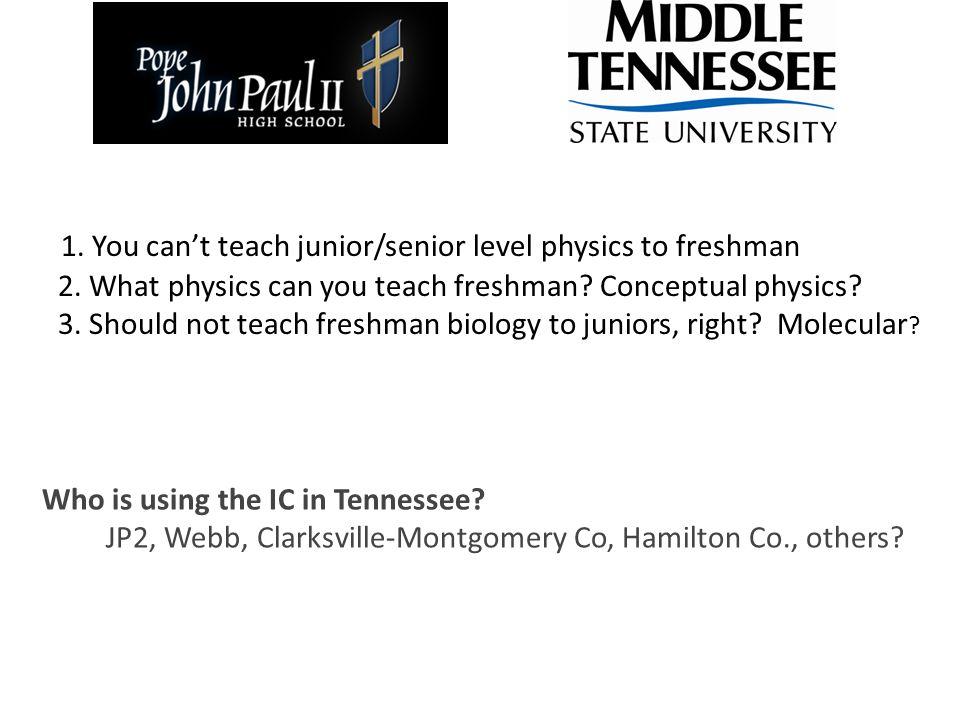 1. You can't teach junior/senior level physics to freshman 2. What physics can you teach freshman? Conceptual physics? 3. Should not teach freshman bi