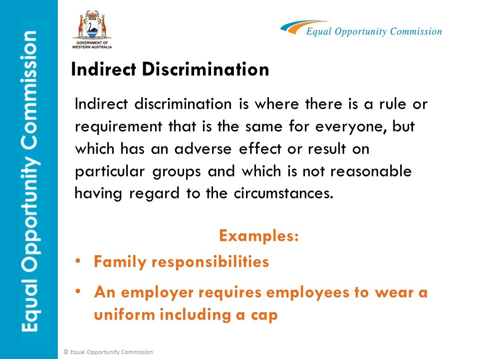 © Equal Opportunity Commission Sexual Harassment The WA Equal Opportunity Act 1984 defines sexual harassment as an unwelcome sexual advance, an unwelcome request for sexual favours or unwelcome conduct of a sexual nature.