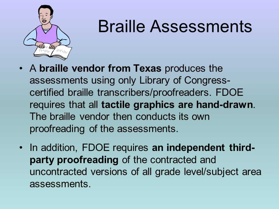 Braille Assessments A braille vendor from Texas produces the assessments using only Library of Congress- certified braille transcribers/proofreaders.