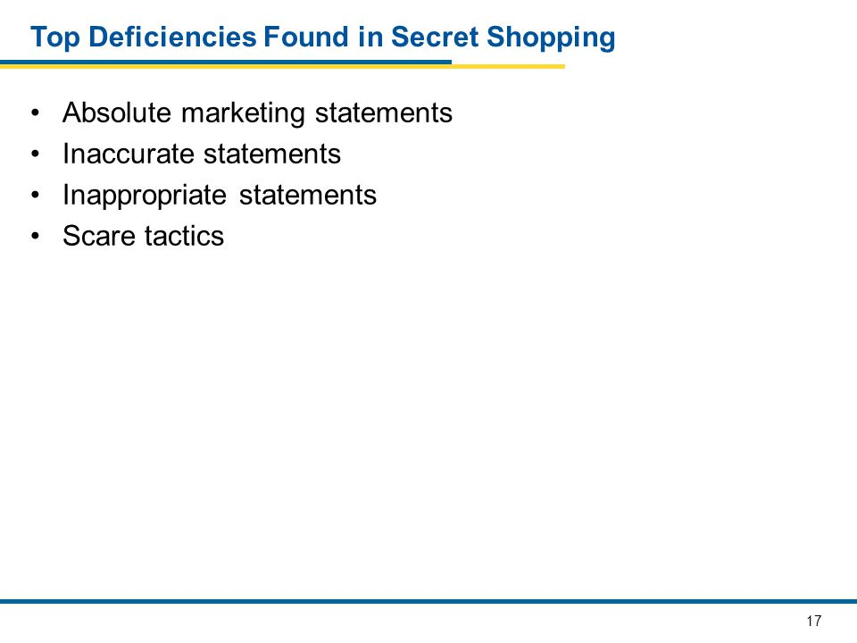 17 Top Deficiencies Found in Secret Shopping Absolute marketing statements Inaccurate statements Inappropriate statements Scare tactics