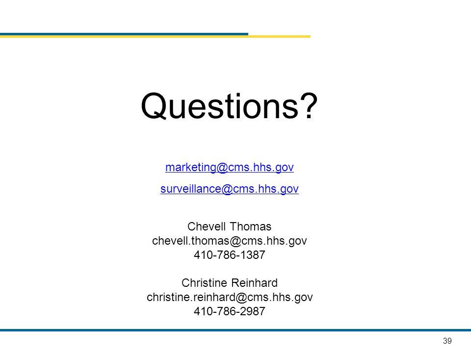 39 Questions? marketing@cms.hhs.gov surveillance@cms.hhs.gov Chevell Thomas chevell.thomas@cms.hhs.gov 410-786-1387 Christine Reinhard christine.reinh